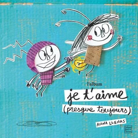JE T'AIME (PRESQUE TOUJOURS) - L'ALBUM / ANNA LLENAS / QUATRE FLEUVES