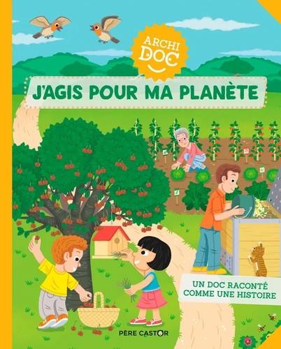 J'AGIS POUR MA PLANETE//ALBUMS DOCUMENTAIRES/PERE CASTOR/ARCHIDOCS