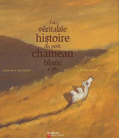 LA VERITABLE HISTOIRE DU PETIT CHAMEAU BLANC//ALBUMS (A)/PERE CASTOR/