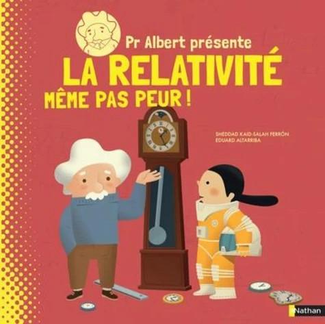 PROFESSEUR ALBERT PRESENTE - LA RELATIVITE MEME PAS PEUR//ALBUMS DOCUMENTAIRES/N