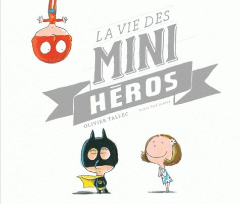 LA VIE DES MINI-HEROS//ASJ - ALBUMS/ACTES SUD/