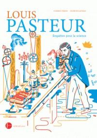 LOUIS PASTEUR : ENQUETES POUR LA SCIENCE//ASJ - DOCUMENTAIRES/ACTES SUD/