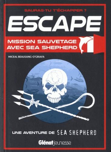 ESCAPE ! MISSION SAUVETAGE AVEC SEA SHEPHERD//ESCAPE !/GLENAT JEUNESSE/