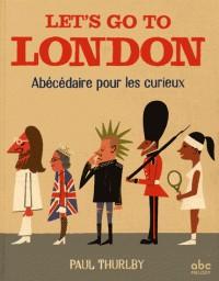 LET'S GO TO LONDON - ABECEDAIRE POUR LES CURIEUX//ALBUMS/ABC MELODY/