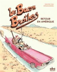 LES BACON BROTHERS - RETOUR EN AMERIQUE//ALBUMS/ABC MELODY/