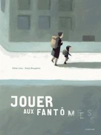 JOUER AUX FANTOMES//ALBUMS SARBACANE/SARBACANE/