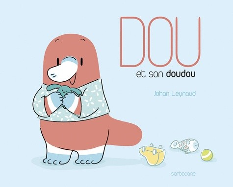 DOU ET SON DOUDOU//EVEIL SARBACANE/SARBACANE/