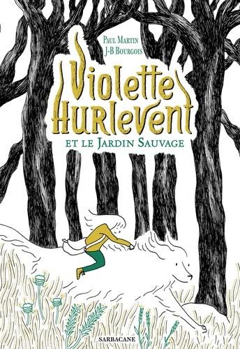 VIOLETTE HURLEVENT ET LE JARDIN SAUVAGE//ROMANS GF ILLUSTRES SARBACANE/SARBACANE