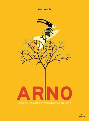 ARNO, L'ANE QUI REVAIT DE MARCHER SUR LA LUNE//ALBUMS 3 - 7 ANS/MILAN/