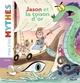 JASON ET LA TOISON D'OR//MES P'TITS MYTHES/MILAN/
