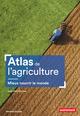 ATLAS DE L'AGRICULTURE//ATLAS/AUTREMENT/ATLAS MONDE