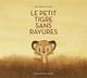 LE PETIT TIGRE SANS RAYURES//ALBUMS LECTURE/BAYARD JEUNESSE/