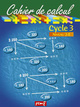 CAHIER DE CALCUL CYCLE 3 NIVEAU 2E///PEMF/