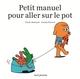 PETIT MANUEL POUR ALLER SUR LE POT//ALBUMS JEUNESSE/SEUIL JEUNESSE/