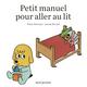 PETIT MANUEL POUR ALLER AU LIT//ALBUMS JEUNESSE/SEUIL JEUNESSE/