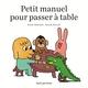 PETIT MANUEL POUR PASSER A TABLE//ALBUMS JEUNESSE/SEUIL JEUNESSE/