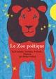 LE ZOO POETIQUE. LA FONTAINE, VERLAINE, PREVERT...//ALBUMS JEUNESSE/SEUIL JEUNES