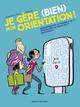JE GERE (BIEN) MON ORIENTATION//DOCUMENTAIRE 12 ANS ET +/BAYARD JEUNESSE/