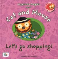 J APPRENDS L ANGLAIS AVEC CAT AND MOUSE - LET S GO SHOPPING ! / PETIT