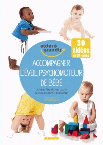 ACCOMPAGNER L'EVEIL PSYCHOMOTEUR DE BEBE / AIDER A GRANDIR / MANGO