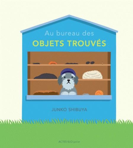 AU BUREAU DES OBJETS TROUVES. / ACTES SUD JUNIO / ACTES SUD
