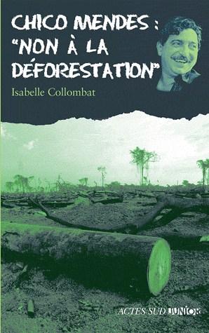 CHICO MENDES : NON A LA DEFORESTATION/ACTES SUD