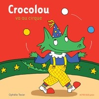 CROCOLOU VA AU CIRQUE / ACTES SUD JUNIOR