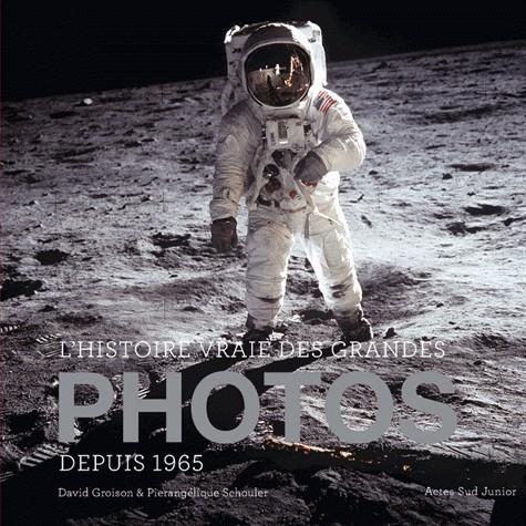 L'HISTOIRE VRAIE DES GRANDES PHOTOS - VOLUME 2 (DEPUIS 1965). / ACTE