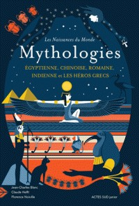 MYTHOLOGIE CHINOISE, INDIENNE, EGYPTIENNE, ROMAINE / ACTES SUD JUNIO