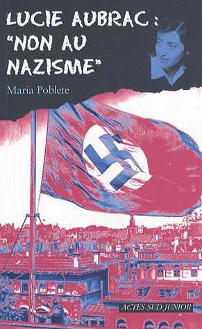 LUCIE AUBRAC : NON AU NAZISME/ACTES SUD JUNIO/ACTES SUD