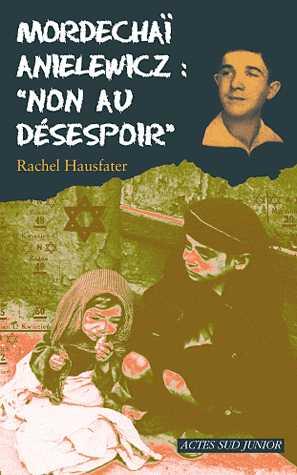 MORDECHAI ANIELEWICZ : NON AU DESESPOIR/ACTES SUD