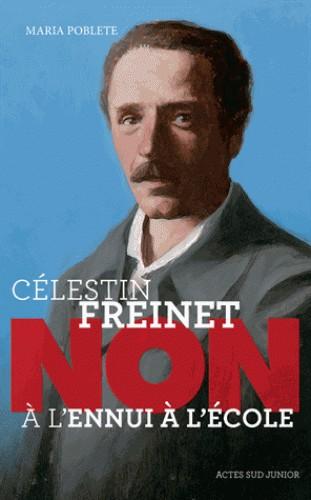CELESTIN FREINET : NON A L'ENNUI A L'ECOLE / ACTES SUD JUNIO / ACTES