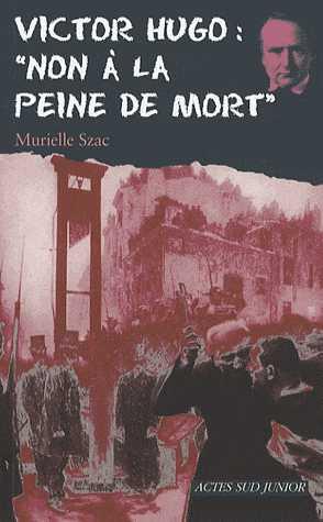 VICTOR HUGO : NON A LA PEINE DE MORT/ACTES SUD JUNIO/ACTES SUD