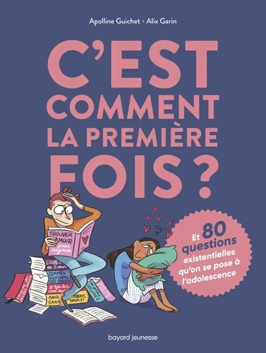 C'EST COMMENT LA 1ERE FOIS ? (ET 80 QUESTIONS SUR L'ADOL.) /BAYARD