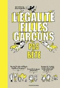L'EGALITE FILLES-GARCONS PAS BETE / QUESTIONS PAS B / BAYARD JEUNESSE