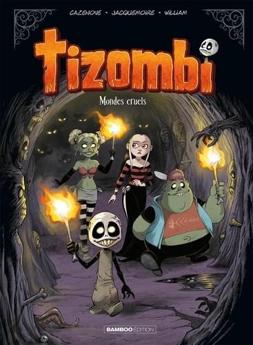 TIZOMBI - TOME 04 - MONDES CRUELS / BAMBOO
