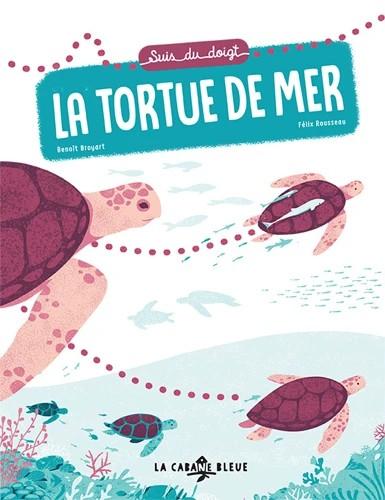 SUIS DU DOIGT LA TORTUE DE MER / SUIS DU DOIGT / CABANE BLEUE