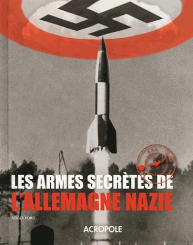 LES ARMES SECRETES DE L'ALLEMAGNE NAZIE/ACROPOLE/ PRESSE CITE
