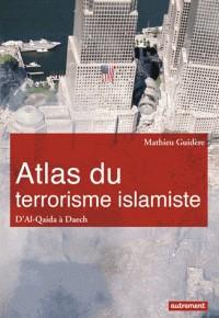 ATLAS DU TERRORISME ISLAMISTE / ATLAS MONDE / AUTREMENT
