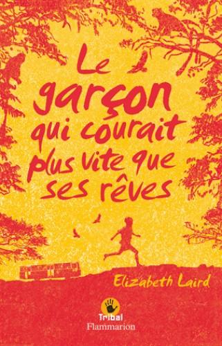 LE GARCON QUI COURAIT PLUS VITE QUE SES REVES. / TRIBAL / FLAMMARION