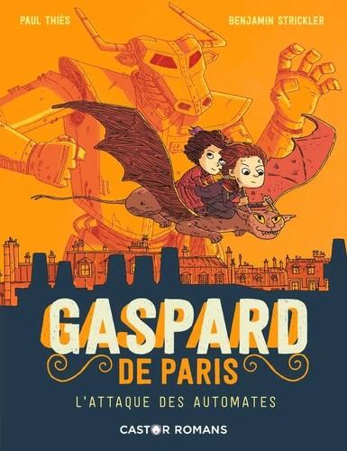 GASPARD DE PARIS - T02 - L'ATTAQUE DES AUTOMATES / ROMANS 8-10/PERE C