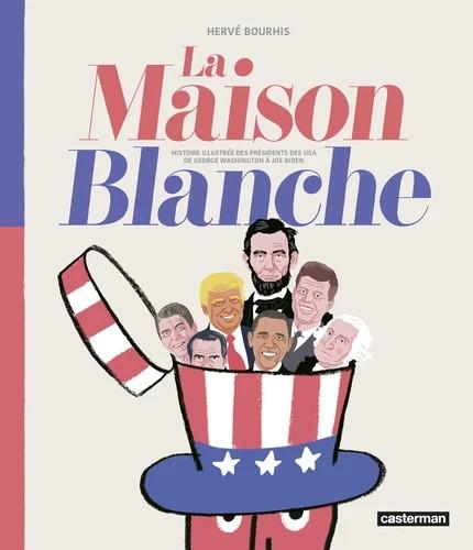 LA MAISON BLANCHE - HISTOIRE ILLUSTREE DES PRESIDENTS/CASTERMA