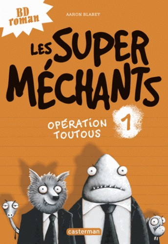 LES SUPER MECHANTS T1 OPERATION TOUTOUS / ROMANS GRAND FO / CASTERMA