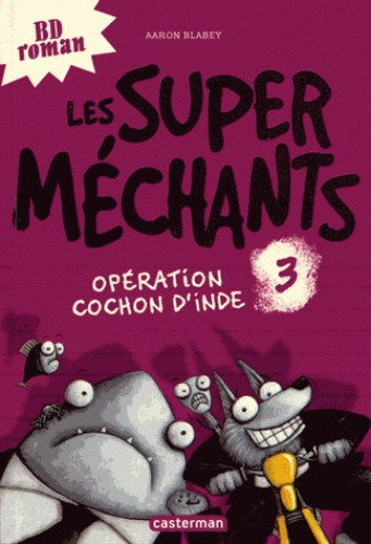 LES SUPER MECHANTS T3 OPERATION COCHON D'INDE / BD ROMANS / CASTERMA