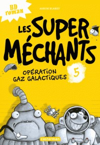 LES SUPER MECHANTS T5 - OPERATION GAZ GALACTIQUES / BD ROMANS / CASTE