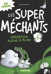 LES SUPER MECHANTS - T6 - OPERATION ALIENS A BORD / CASTERMAN