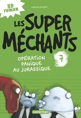 LES SUPER MECHANTS - T07 - OPERATION PANIQUE AU JURASSIQUE / BD ROMA
