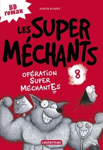 LES SUPER MECHANTS - T08 - OPERATION SUPER MECHANTES / BD/CASTERM