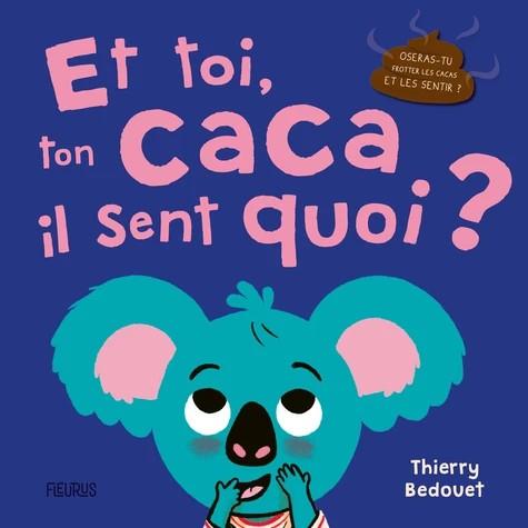 ET TOI, TON CACA, IL SENT QUOI ? / FLEURUS
