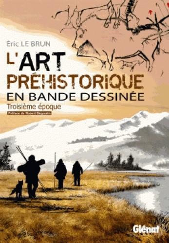L'ART PREHISTORIQUE EN BD - TOME 03 / GLENAT